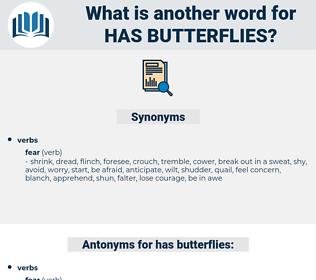 has butterflies, synonym has butterflies, another word for has butterflies, words like has butterflies, thesaurus has butterflies