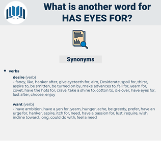has eyes for, synonym has eyes for, another word for has eyes for, words like has eyes for, thesaurus has eyes for