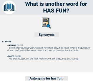 has fun, synonym has fun, another word for has fun, words like has fun, thesaurus has fun