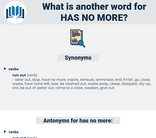 has no more, synonym has no more, another word for has no more, words like has no more, thesaurus has no more