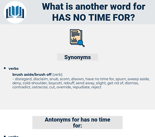 has no time for, synonym has no time for, another word for has no time for, words like has no time for, thesaurus has no time for