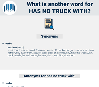 has no truck with, synonym has no truck with, another word for has no truck with, words like has no truck with, thesaurus has no truck with