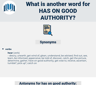 has on good authority, synonym has on good authority, another word for has on good authority, words like has on good authority, thesaurus has on good authority