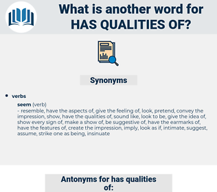 has qualities of, synonym has qualities of, another word for has qualities of, words like has qualities of, thesaurus has qualities of