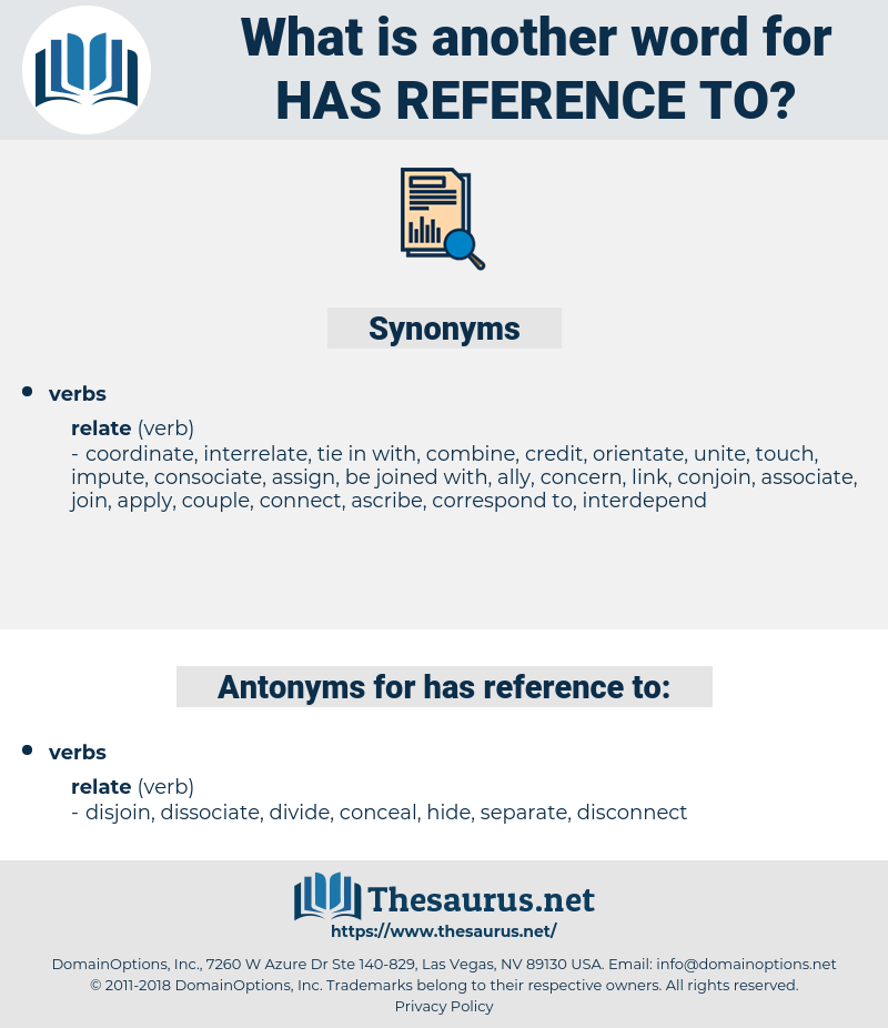has reference to, synonym has reference to, another word for has reference to, words like has reference to, thesaurus has reference to