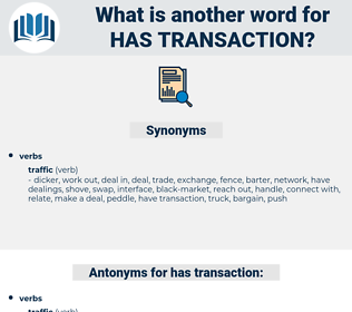 has transaction, synonym has transaction, another word for has transaction, words like has transaction, thesaurus has transaction