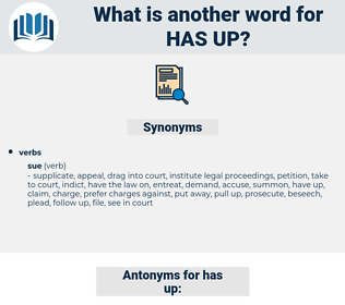 has up, synonym has up, another word for has up, words like has up, thesaurus has up