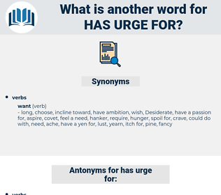 has urge for, synonym has urge for, another word for has urge for, words like has urge for, thesaurus has urge for
