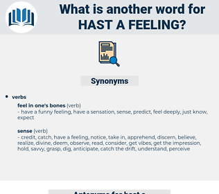 hast a feeling, synonym hast a feeling, another word for hast a feeling, words like hast a feeling, thesaurus hast a feeling