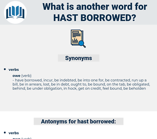 hast borrowed, synonym hast borrowed, another word for hast borrowed, words like hast borrowed, thesaurus hast borrowed