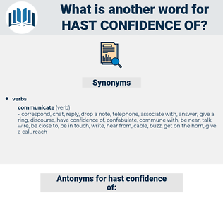 hast confidence of, synonym hast confidence of, another word for hast confidence of, words like hast confidence of, thesaurus hast confidence of