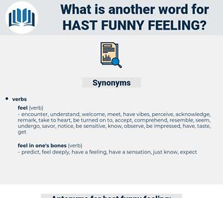 hast funny feeling, synonym hast funny feeling, another word for hast funny feeling, words like hast funny feeling, thesaurus hast funny feeling
