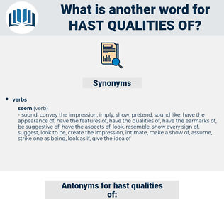 hast qualities of, synonym hast qualities of, another word for hast qualities of, words like hast qualities of, thesaurus hast qualities of