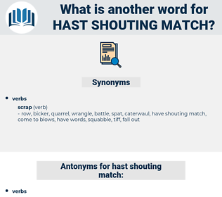 hast shouting match, synonym hast shouting match, another word for hast shouting match, words like hast shouting match, thesaurus hast shouting match