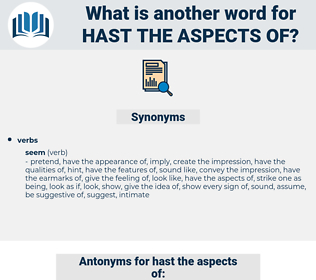 hast the aspects of, synonym hast the aspects of, another word for hast the aspects of, words like hast the aspects of, thesaurus hast the aspects of