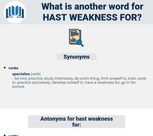 hast weakness for, synonym hast weakness for, another word for hast weakness for, words like hast weakness for, thesaurus hast weakness for