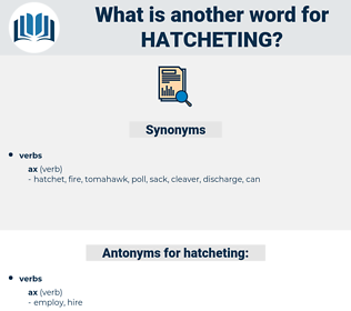 hatcheting, synonym hatcheting, another word for hatcheting, words like hatcheting, thesaurus hatcheting