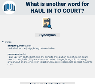 haul in to court, synonym haul in to court, another word for haul in to court, words like haul in to court, thesaurus haul in to court