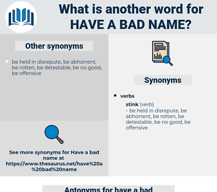 have a bad name, synonym have a bad name, another word for have a bad name, words like have a bad name, thesaurus have a bad name
