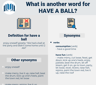 have a ball, synonym have a ball, another word for have a ball, words like have a ball, thesaurus have a ball
