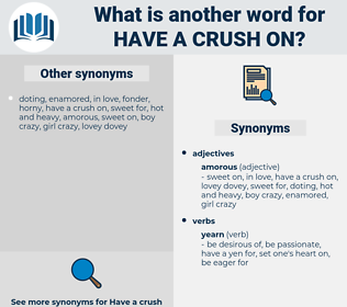 have a crush on, synonym have a crush on, another word for have a crush on, words like have a crush on, thesaurus have a crush on