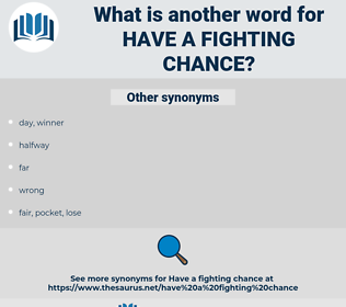 have a fighting chance, synonym have a fighting chance, another word for have a fighting chance, words like have a fighting chance, thesaurus have a fighting chance