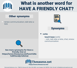 have a friendly chat, synonym have a friendly chat, another word for have a friendly chat, words like have a friendly chat, thesaurus have a friendly chat