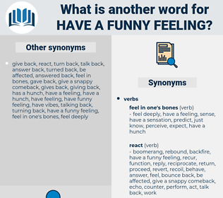 have a funny feeling, synonym have a funny feeling, another word for have a funny feeling, words like have a funny feeling, thesaurus have a funny feeling