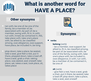 have a place, synonym have a place, another word for have a place, words like have a place, thesaurus have a place