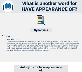 have appearance of, synonym have appearance of, another word for have appearance of, words like have appearance of, thesaurus have appearance of