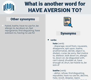 have aversion to, synonym have aversion to, another word for have aversion to, words like have aversion to, thesaurus have aversion to