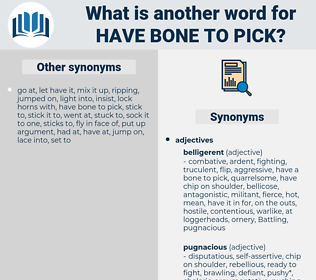 have bone to pick, synonym have bone to pick, another word for have bone to pick, words like have bone to pick, thesaurus have bone to pick