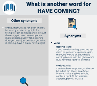 have coming, synonym have coming, another word for have coming, words like have coming, thesaurus have coming