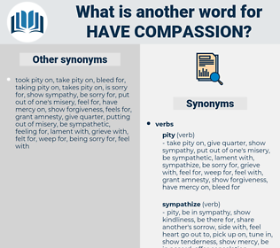 have compassion, synonym have compassion, another word for have compassion, words like have compassion, thesaurus have compassion