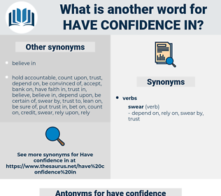 have confidence in, synonym have confidence in, another word for have confidence in, words like have confidence in, thesaurus have confidence in