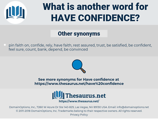 have confidence, synonym have confidence, another word for have confidence, words like have confidence, thesaurus have confidence