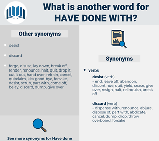 have done with, synonym have done with, another word for have done with, words like have done with, thesaurus have done with