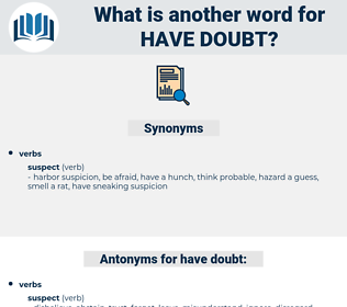 have doubt, synonym have doubt, another word for have doubt, words like have doubt, thesaurus have doubt