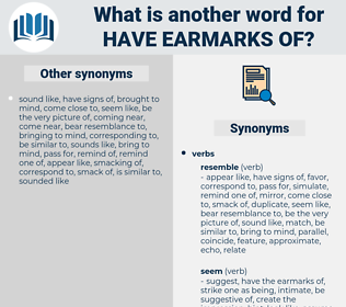 have earmarks of, synonym have earmarks of, another word for have earmarks of, words like have earmarks of, thesaurus have earmarks of