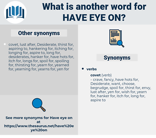have eye on, synonym have eye on, another word for have eye on, words like have eye on, thesaurus have eye on