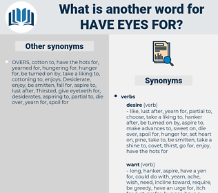 have eyes for, synonym have eyes for, another word for have eyes for, words like have eyes for, thesaurus have eyes for