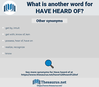 have heard of, synonym have heard of, another word for have heard of, words like have heard of, thesaurus have heard of