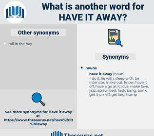 have it away, synonym have it away, another word for have it away, words like have it away, thesaurus have it away