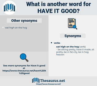 have it good, synonym have it good, another word for have it good, words like have it good, thesaurus have it good