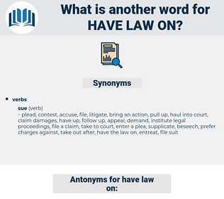 have law on, synonym have law on, another word for have law on, words like have law on, thesaurus have law on
