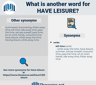 have leisure, synonym have leisure, another word for have leisure, words like have leisure, thesaurus have leisure
