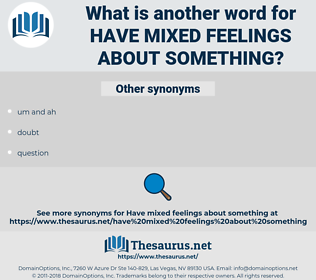 have mixed feelings about something, synonym have mixed feelings about something, another word for have mixed feelings about something, words like have mixed feelings about something, thesaurus have mixed feelings about something