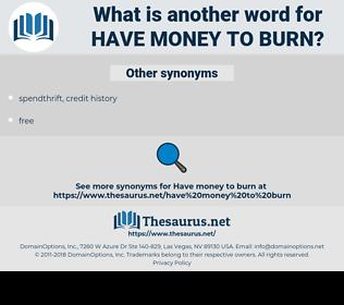 have money to burn, synonym have money to burn, another word for have money to burn, words like have money to burn, thesaurus have money to burn