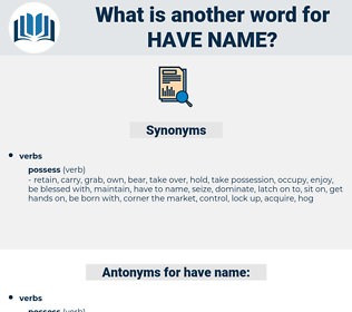 have name, synonym have name, another word for have name, words like have name, thesaurus have name
