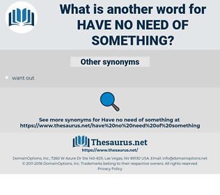 have no need of something, synonym have no need of something, another word for have no need of something, words like have no need of something, thesaurus have no need of something